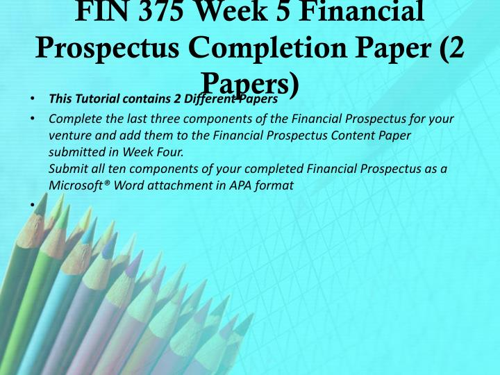 fin 375 week 4 financial prospectus Fin 375 week 1 dq 1, dq 2 and dq 3 for more classes visit wwwsnaptutorialcom dq 1 1 what types of advantages create a business opportunity.