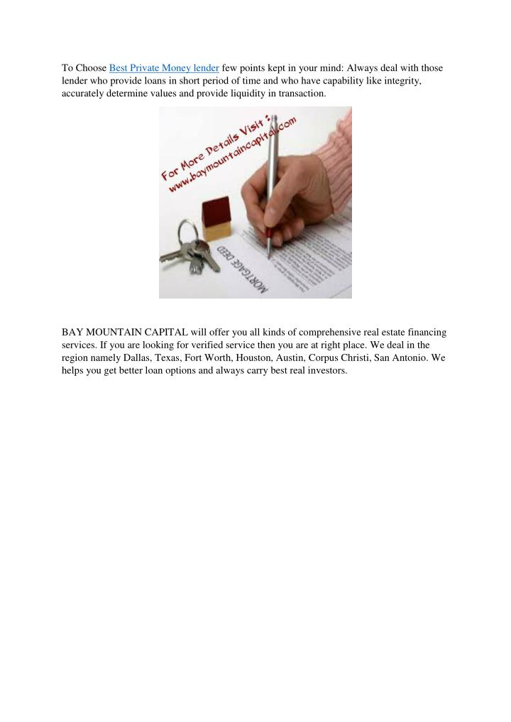 To Choose Best Private Money lender few points kept in your mind: Always deal with those
