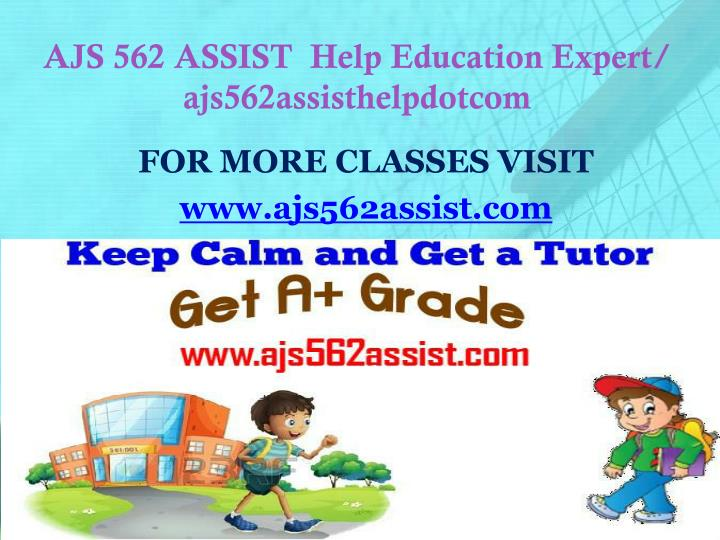 AJS 562 ASSIST  Help Education Expert/ ajs562assisthelpdotcom