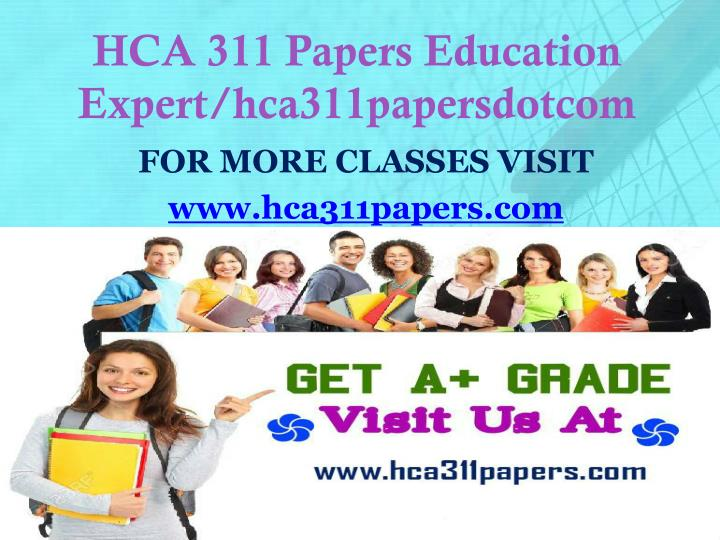 Hca 311 papers education expert hca311papersdotcom