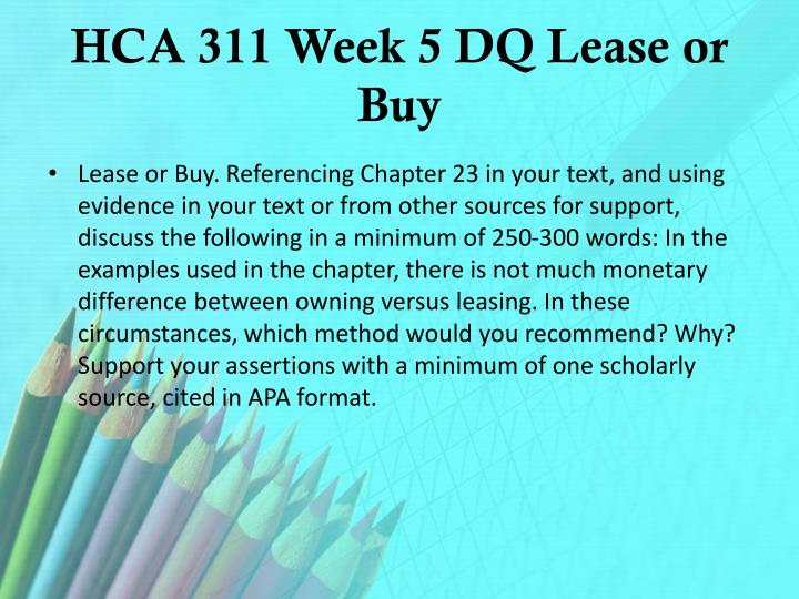 HCA 311 Week 5 DQ Lease or Buy
