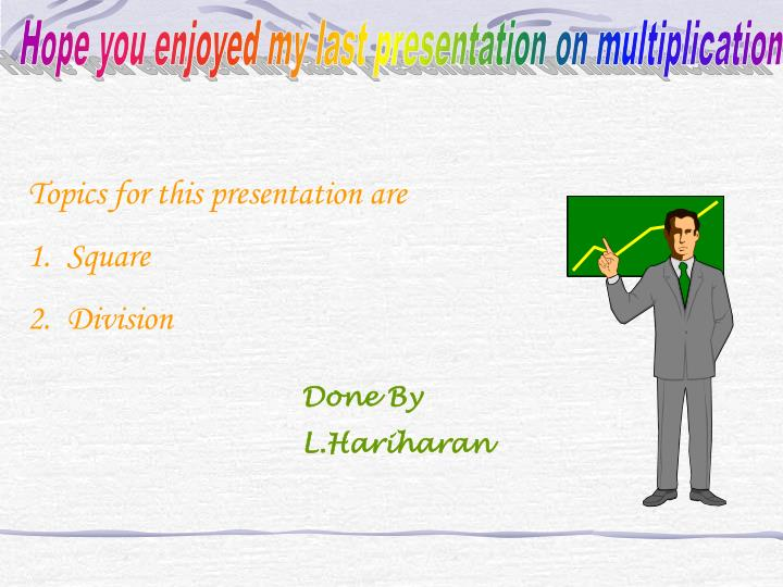 Hope you enjoyed my last presentation on multiplication
