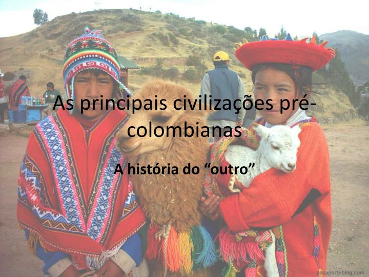 as principais civiliza es pr colombianas