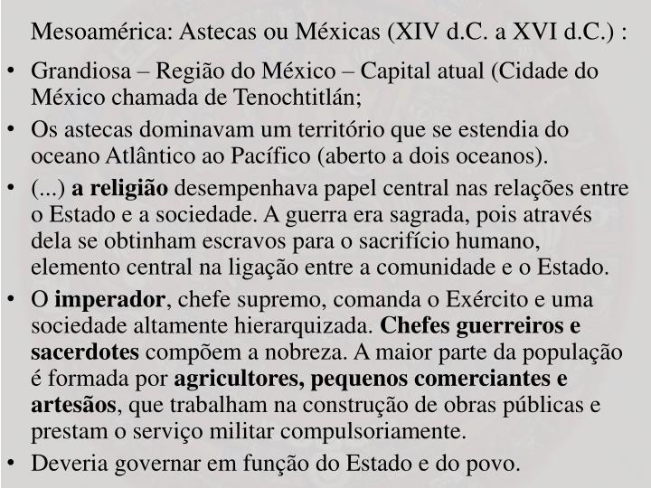 Mesoamérica: Astecas ou Méxicas (XIV d.C. a XVI d.C.) :