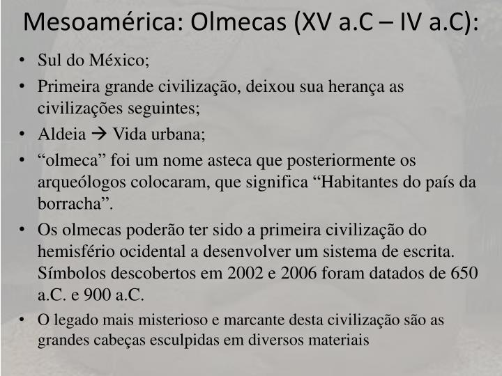 Mesoamérica: Olmecas (XV a.C – IV a.C):