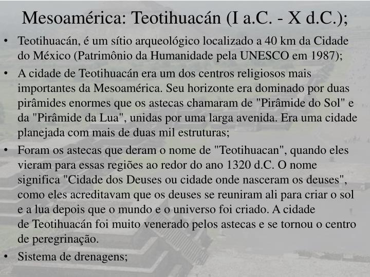 Mesoamérica: Teotihuacán (I a.C. - X d.C.);
