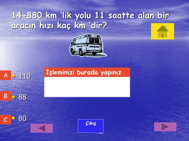 14-880 km 'lik yolu 11 saatte alan bir aracın hızı kaç km 'dir?