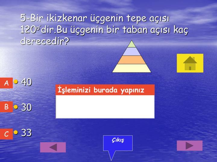 5-Bir ikizkenar üçgenin tepe açısı 120