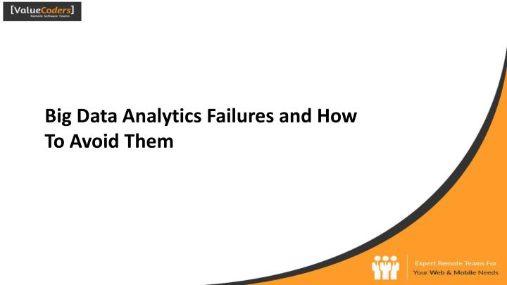 Big data analytics failures and how to avoid them