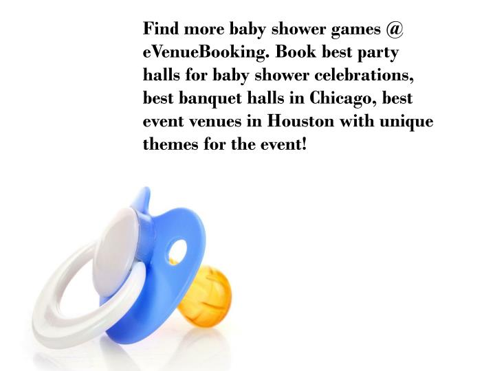 Find more baby shower games @ eVenueBooking. Book best party halls for baby shower celebrations, best banquet halls in Chicago, best event venues in Houston with unique themes for the event!