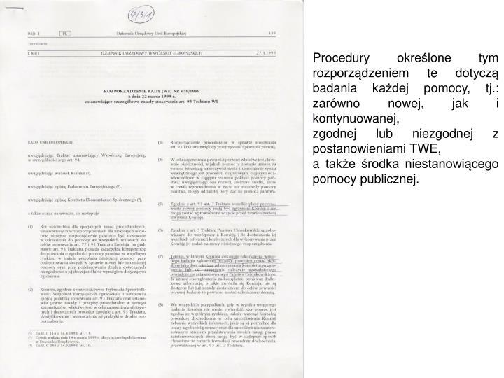 Procedury określone tym rozporządzeniem te dotyczą badania każdej pomocy, tj.: zarówno nowej, jak i kontynuowanej,