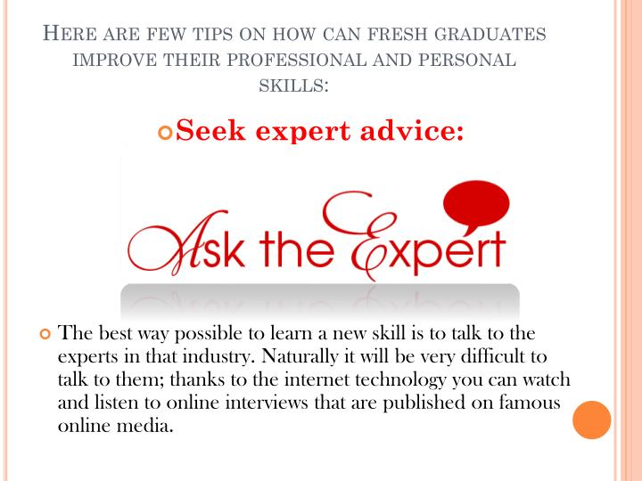 Here are few tips on how can fresh graduates improve their professional and personal skills