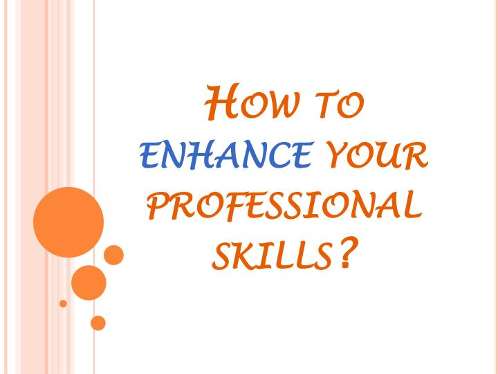 How to enhance your professional skills