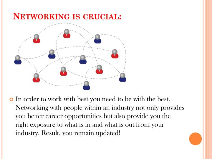 Networking is crucial: