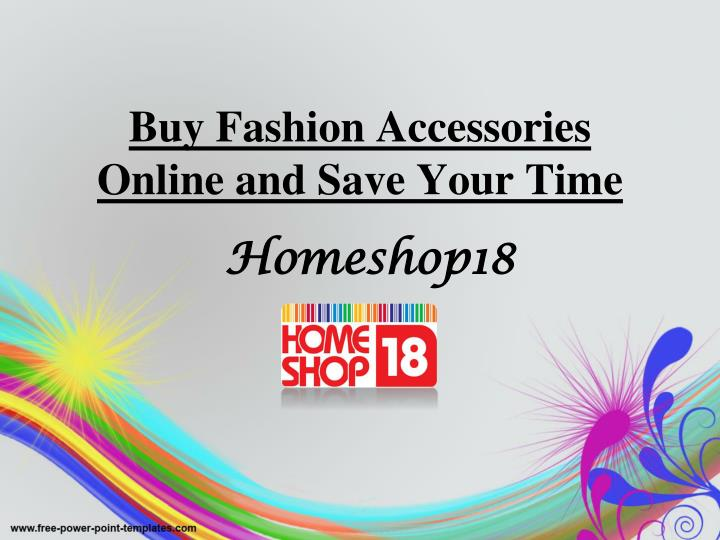 Buy Fashion Accessories Online and Save Your Time