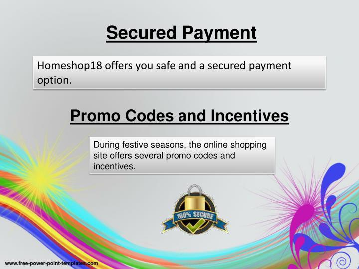 Homeshop18 offers you safe and a secured payment option.