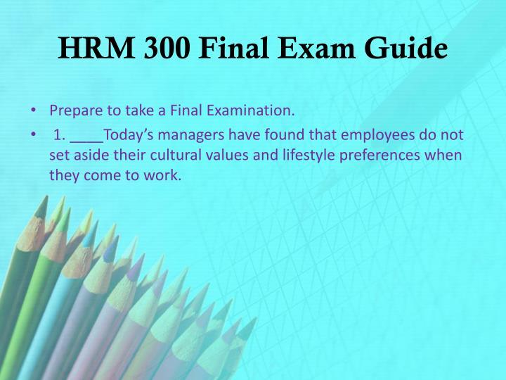 HRM 300 Final Exam Guide