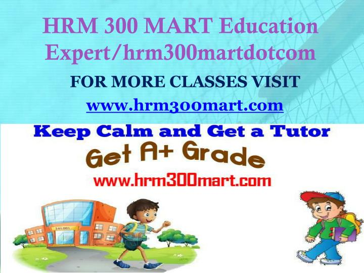 HRM 300 MART Education Expert/hrm300martdotcom