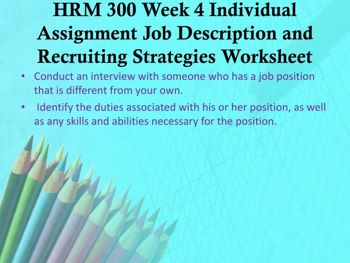 HRM 300 Week 4 Individual Assignment Job Description and Recruiting Strategies Worksheet