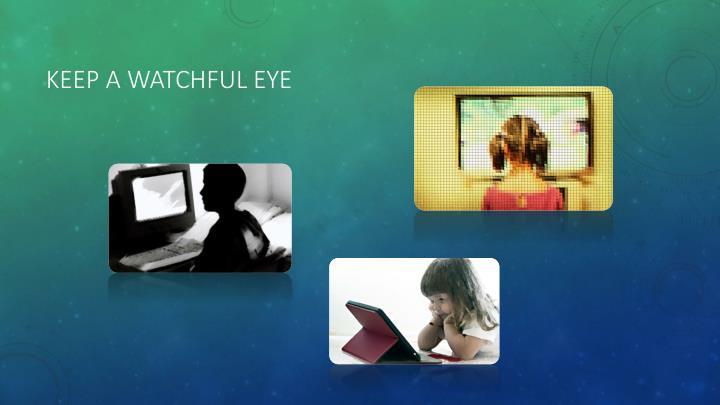 Keep a watchful eye