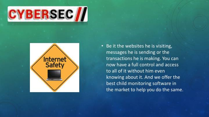 Be it the websites he is visiting, messages he is sending or the transactions he is making. You can now have a full control and access to all of it without him even knowing about it. And we offer the best child monitoring software in the market to help you do the same