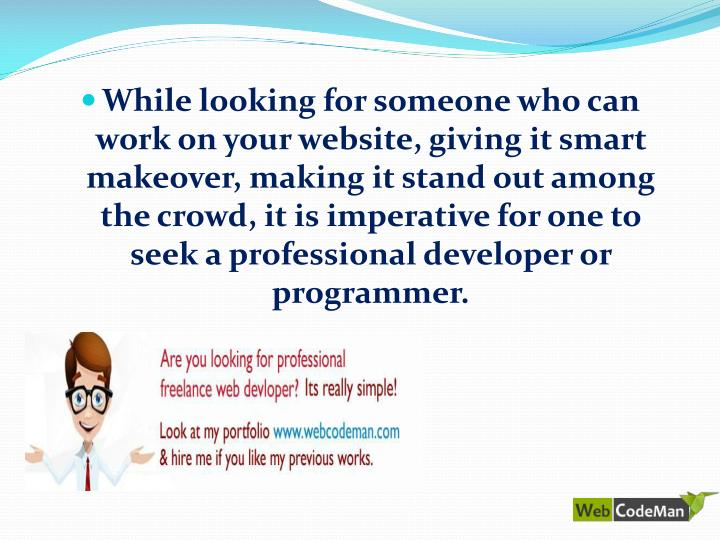 While looking for someone who can work on your website, giving it smart makeover, making it stand ou...