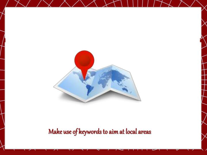 Make use of keywords to aim at local areas