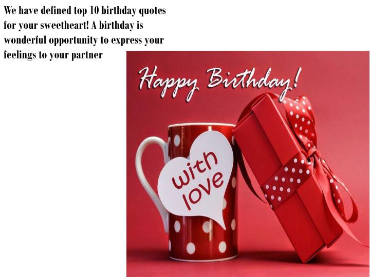 We have defined top 10 birthday quotes for your sweetheart! A birthday is wonderful opportunity to ...