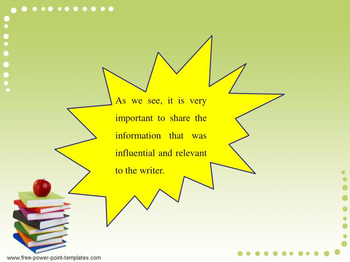 As we see, it is very important to share the information that was influential and relevant to the writer.