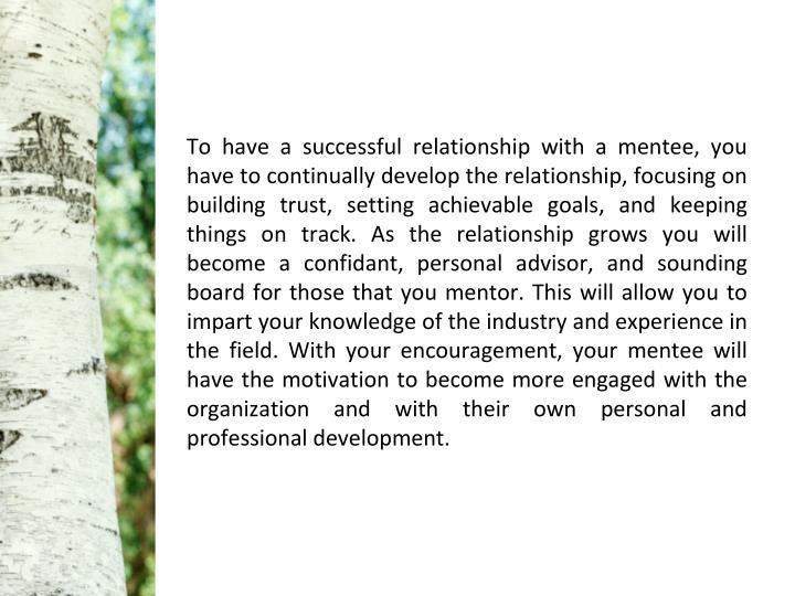 To have a successful relationship with a mentee, you
