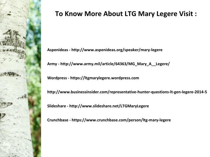 To Know More About LTG Mary Legere Visit :