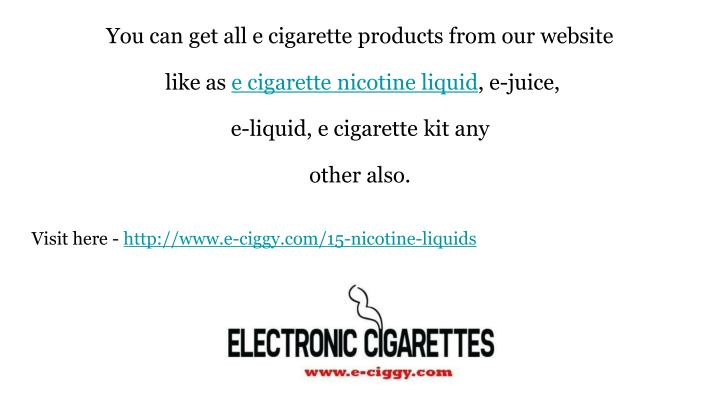 You can get all e cigarette products from our website