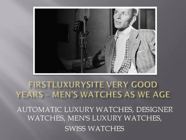 Firstluxurysite very good years men s watches as we age