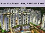 sikka kirat greens 1 bhk 2 bhk and 3 bhk