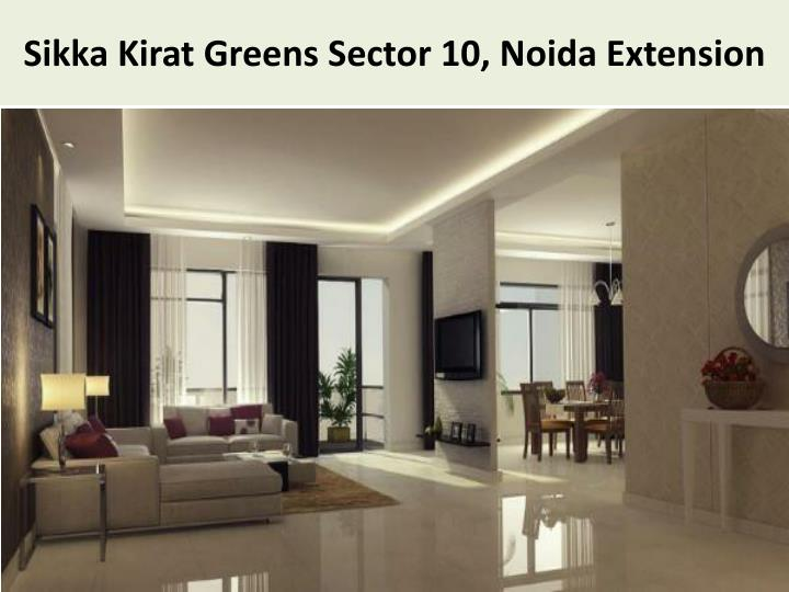 Sikka kirat greens sector 10 noida extension
