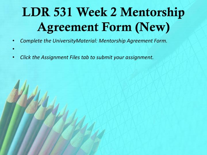 LDR 531 Week 2 Mentorship Agreement Form (New)