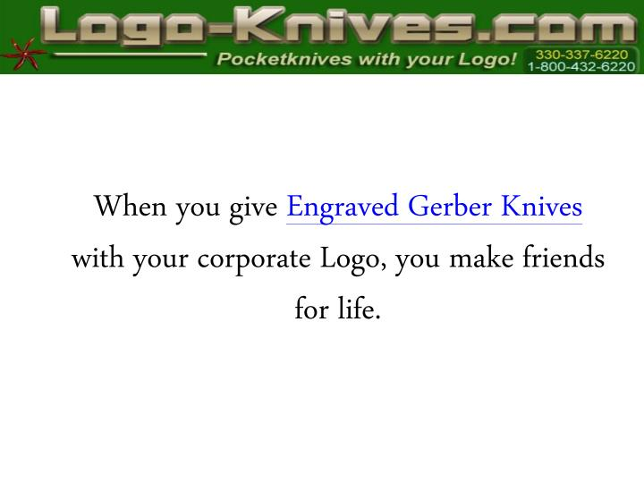 When you give engraved gerber knives with your corporate logo you make friends for life