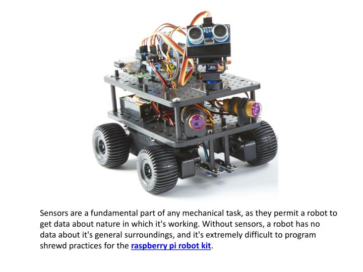 Sensors are a fundamental part of any mechanical task, as they permit a robot to get data about natu...