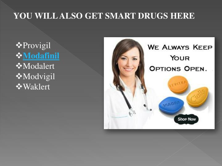 YOU WILL ALSO GET SMART DRUGS HERE