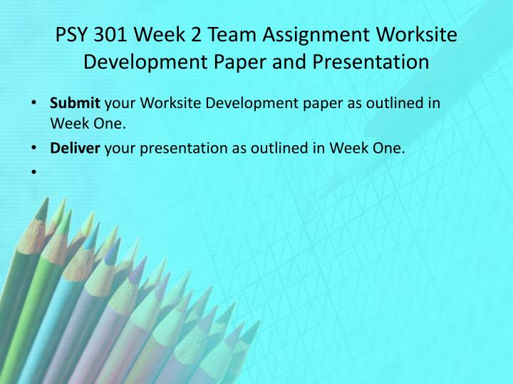 PSY 301 Week 2 Team Assignment Worksite Development Paper and Presentation