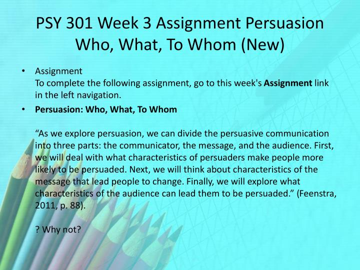 PSY 301 Week 3 Assignment Persuasion Who, What, To Whom (New)