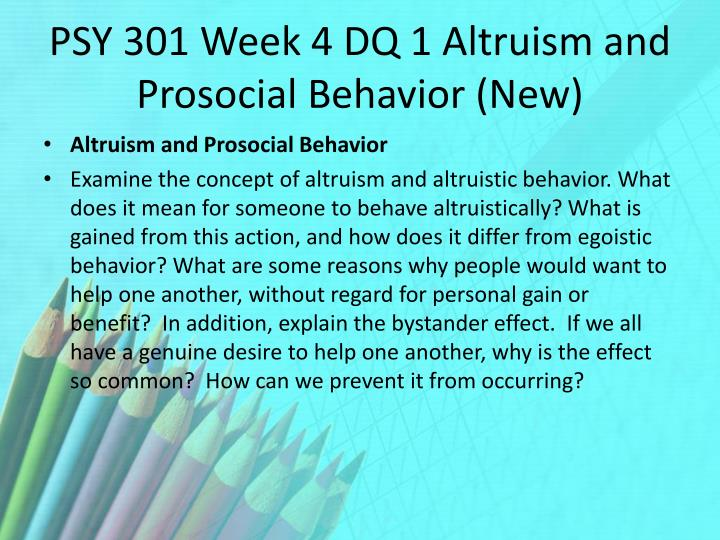 PSY 301 Week 4 DQ 1 Altruism and
