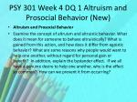 psy 301 week 4 dq 1 altruism and prosocial behavior new