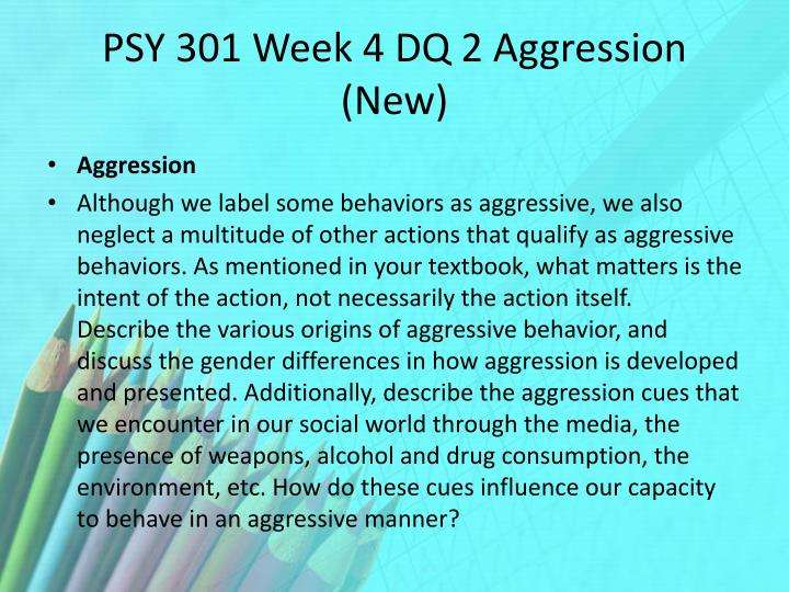 PSY 301 Week 4 DQ 2 Aggression (New)