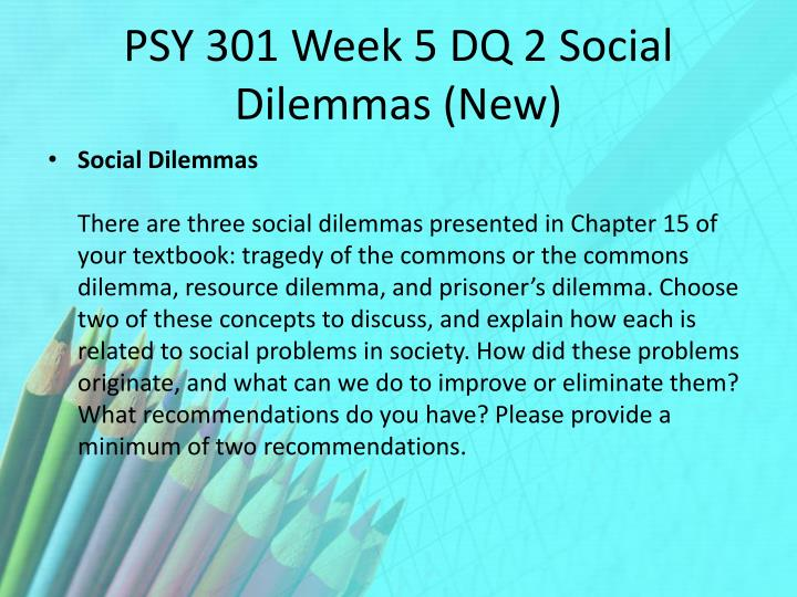 PSY 301 Week 5 DQ 2 Social Dilemmas (New)