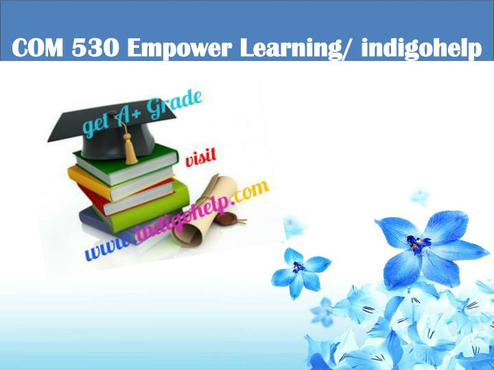 Com 530 empower learning indigohelp