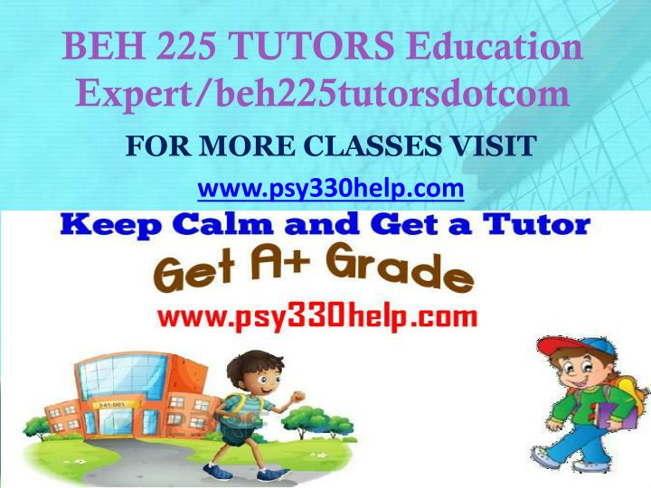BEH 225 TUTORS Education Expert/beh225tutorsdotcom