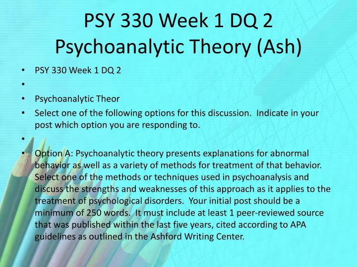 PSY 330 Week 1 DQ 2 Psychoanalytic Theory (Ash)