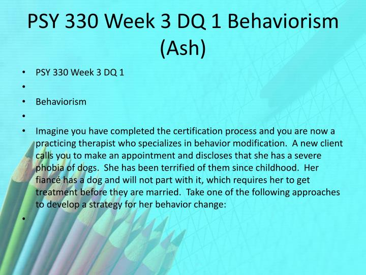 PSY 330 Week 3 DQ 1 Behaviorism (Ash)