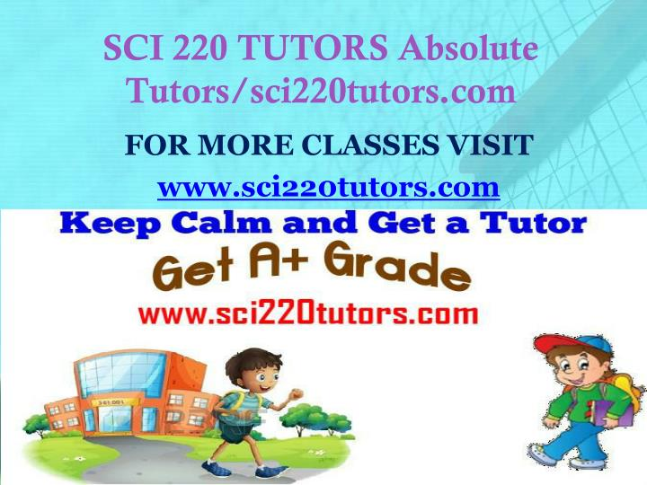 SCI 220 TUTORS Absolute Tutors/sci220tutors.com